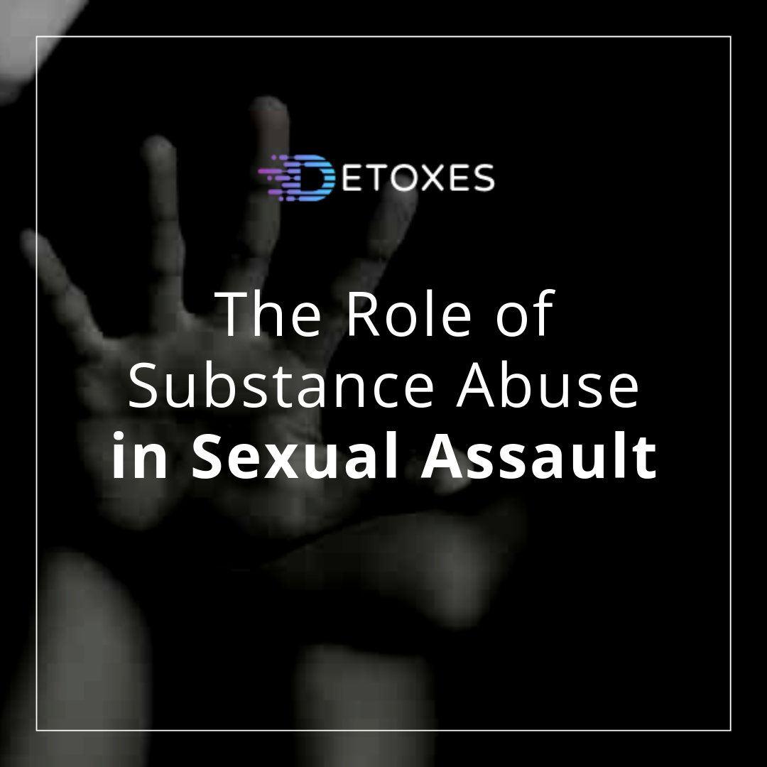 Sexual Assault and The Role of Substance Abuse